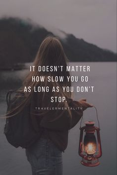 adventure quotes It doesnt matter how slow you go as long as you dont stop. Wise Quotes, Daily Quotes, Words Quotes, Quotes To Live By, Inspirational Quotes, Motivational, Sayings, New Adventure Quotes, Best Travel Quotes