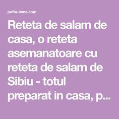 Reteta de salam de casa, o reteta asemanatoare cu reteta de salam de Sibiu - totul preparat in casa, pentru un rezultat cat mai sanatos. Mai