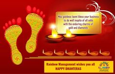 "May the DHANTERAS celebration endows you with  OPULENCE AND PROSPERITY Happiness comes at your steps, Wishing you bright future in life ""HAPPY- DHANTERAS"" REGARDS-- Rainbow Management"