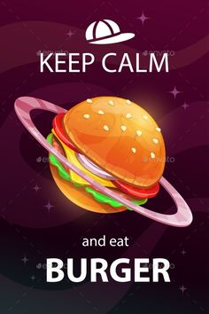 Buy Keep Calm and Eat Burger by on GraphicRiver. Keep calm and eat burger. Funny cartoon motivation food poster with giant cheeseburger planet and quote on the space . Burger Cartoon, Funny Burger, Burger Vector, Space Food, Burger Places, Burgers And More, Food Poster Design, Gourmet Burgers, Food Drawing