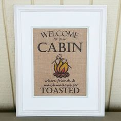 Check out this item in my Etsy shop https://www.etsy.com/listing/219659924/burlap-print-welcome-to-our-cabin-where