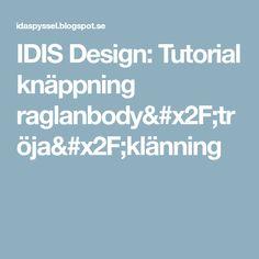 IDIS Design: Tutorial knäppning raglanbody/tröja/klänning