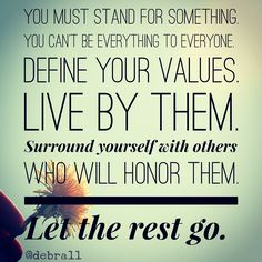 You must stand for something. You can't be everything to everyone. Define your values. Live by them. Surround yourself with others who honor them.  Let the rest go. #FireMeUp11 #MoxieMemo