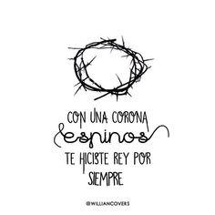 // Con una corona de espinos te hiciste Rey por siempre.// Síguenos en Facebook: Williancovers #frasescristianas