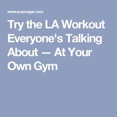 Try the LA Workout Everyone's Talking About — At Your Own Gym