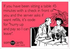 'Oh you're going to be here awhile? No worries I didn't have anything better to do tonight but wait for you to leave.' Said no server ever. Dupree I think we understand this lol Waitress Humor, Waitress Problems, Server Quotes, Server Humor, Server Problems, Retail Problems, Restaurant Humor, Bacon Funny, Bacon Bacon