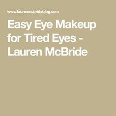 Easy Eye Makeup for Tired Eyes - Lauren McBride