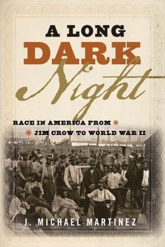 A Long Dark Night: Race in America from Jim Crow to World War II, by J. Michael Martinez (MPA '91, PHD '09), scheduled for publication by Rowman & Littlefield (Lanham, MD) on April 15, 2016.