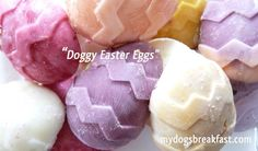 Yogurt Easter Eggs for Dogs ... I think my buddy Heidi Laurin might like this one