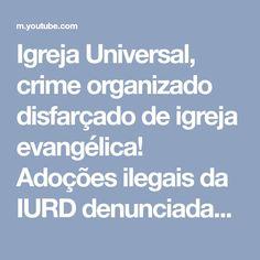 Igreja Universal, crime organizado disfarçado de igreja evangélica! Adoções ilegais da IURD denunciadas pela TVI . - YouTube
