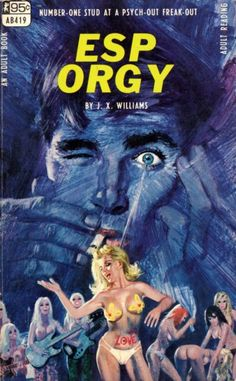 """ESP Orgy by J. X. Williams. Cover art by Robert Bonfils.    """"Number one stud at a psych-out freak-out.""""    What does that even mean?"""