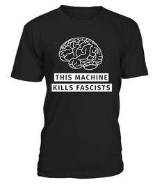 # This machine kills fascists t-shirt .    Political humor t-shirt, Anti-Fascist tee, Anti-Fascism, End Fascism, anti-fascist action, Anti Trump, Impeach, Resist, No Ban No Wall, stop racism, no racism, no one is illegal, BLM, Black Lives Matter, peace in Charlottesville, VA. Liberal, Say no to racism, say no to trump, We shall overcomb, human rights, No human being is illegal, Not my president, #notmypresident, Immigration Rights, sons & daughters of immigrants, funny democrat, democratic…