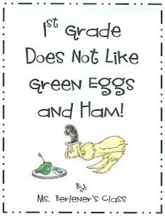 First Grade Does Not Like Green Eggs and Ham!