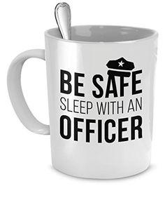 Police mug police mugs Be safe sleep with an Officer mug ...…