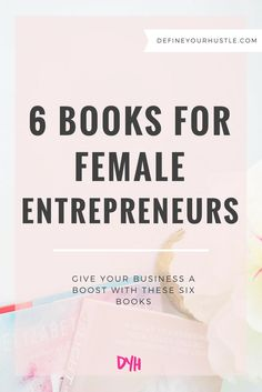 Does your business need a boost? Could you use a little extra motivation? Add these six books for female entrepreneurs to your reading list today!