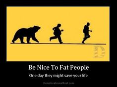 Be nice to fat people - one day they might save your life