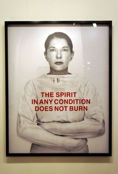 The Spirit in Any Condition Does Not Burn, 2011 © Marina Abramovic