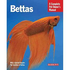 Bettas: Everything about Selection, Care, Nutrition, Behavior, and Training