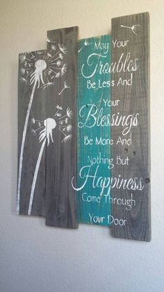 Very Rustic pallet art, dandelion, may your troubles be less, blessings be more and nothing but happiness come through your door.