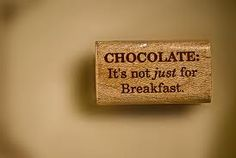 Chocolate..It's Not Just For Breakfast. :)