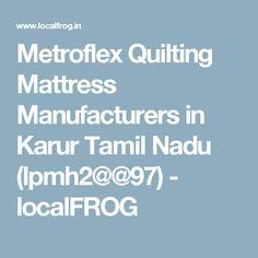 Metroflex Quilting Mattress Manufacturers in Karur Tamil Nadu (lpmh2@@97) - localFROG