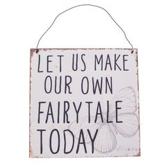 Handing Metal Sign  Let Us Make Our Own Fairytail Today