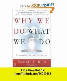 Why We Do What We Do Understanding Self-Motivation (9780140255263) Edward L. Deci, Richard Flaste , ISBN-10: 0140255265  , ISBN-13: 978-0140255263 ,  , tutorials , pdf , ebook , torrent , downloads , rapidshare , filesonic , hotfile , megaupload , fileserve
