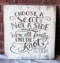 Choose a seat not a side we're all family once the knot is tied, wooden wedding signs