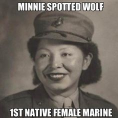 Private Minnie Spotted-Wolf was the first Native American woman to enlist in the United States Marine Corps. She enlisted in the Marine Corps Women's Reserve in July Minnie, from Heart Butte, Montana, was a member of the Blackfoot tribe. Native American Images, Native American Wisdom, Native American History, American Indians, American Art, American Symbols, Native American Actors, Native American Beauty, African History