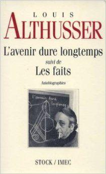 L'Avenir dure longtemps ; suivi de Les Faits / Louis Althusser ; édition établie et présentée par Olivier Corpet et Yann Moulier Boutang Publicación[S.l.] : Stock, cop. 1992
