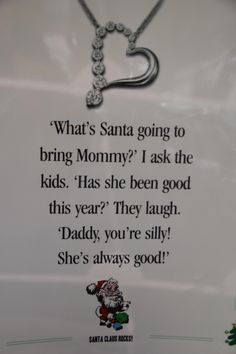 """""""What's Santa going to bring Mommy?"""" I ask the kids. """"Has she been good this year?"""". They Laugh. """"Daddy, you're silly! She's always good!"""