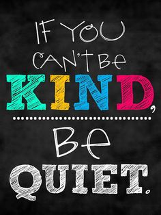 If You Can't be Kind......