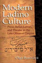 Olga Borovaya's new book, Modern Ladino Culture, is the first to examine as a unified phenomenon three genres of Ladino cultural production: the press, belles lettres, and theater.