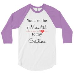 You Are the Meredith to My Cristina 3/4 Sleeve Raglan Shirt