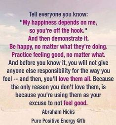 My happiness depends on me! #Abraham-Hicks #wisdom! ~☆~                                                                                                                                                                                 More