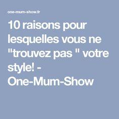 """10 raisons pour lesquelles vous ne """"trouvez pas """" votre style! - One-Mum-Show"""
