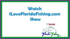 I Love Florida Fishing Show Video Ads|Fishing Charter Operators