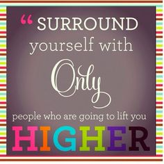 Surround yourself with great friends. Doesn't have to be many - Just make sure they make you laugh and allow you to cry.