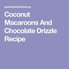 Coconut Macaroons And Chocolate Drizzle Recipe