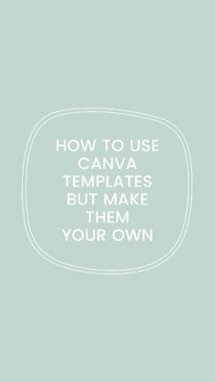 How To Use Canva Templates but Make Them Your Own