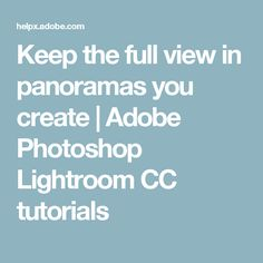 Keep the full view in panoramas you create | Adobe Photoshop Lightroom CC tutorials