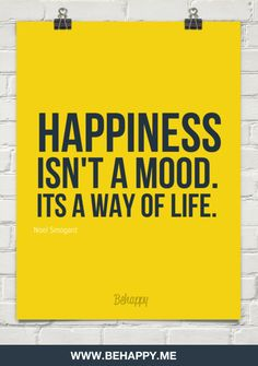 Happiness isn't a mood. It's a way of life. - Noel Smogard