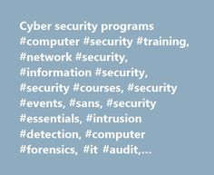 Cyber security programs #computer #security #training, #network #security, #information #security, #security #courses, #security #events, #sans, #security #essentials, #intrusion #detection, #computer #forensics, #it #audit, #application #security http://zambia.remmont.com/cyber-security-programs-computer-security-training-network-security-information-security-security-courses-security-events-sans-security-essentials-intrusion-detection-computer/  # SANS Cyber Security Training SANS cyber…