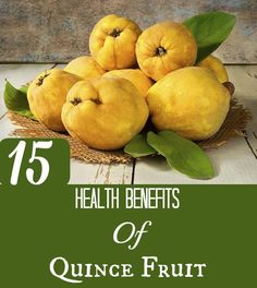 15 Amazing Health Benefits Of Quince Fruit - we have these on our property, I just never knew what to do with them