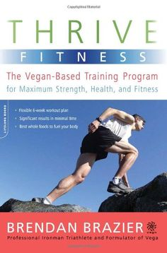 Thrive Fitness: The Vegan-Based Training Program for Maximum Strength, Health, and Fitness:Amazon:Books
