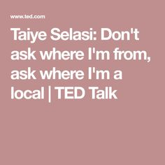 Taiye Selasi: Don't ask where I'm from, ask where I'm a local   TED Talk