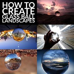 If you want to create something unique try these 6 techniques for creating glass ball landscape photography.