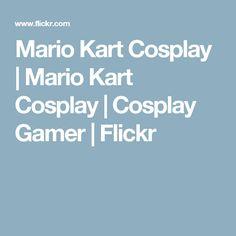 Mario Kart Cosplay | Mario Kart Cosplay | Cosplay Gamer | Flickr
