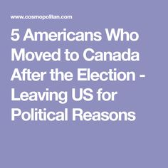 5 Americans Who Moved to Canada After the Election - Leaving US for Political Reasons