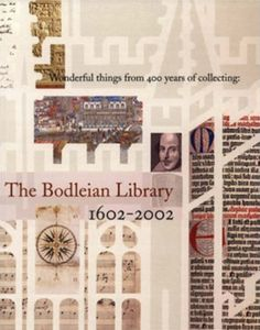 Wonderful things from 400 years of collecting : the Bodleian Library 1602-2002 : an exhibition to mark the quatercentenary of the Bodleian, July to December 2002 by Bodleian Library | LibraryThing